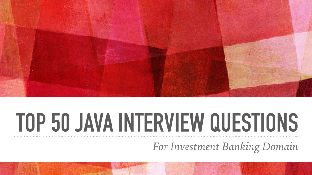 Top 50 Java Interview Questions for Investment Banking Domain & HealthCare IT