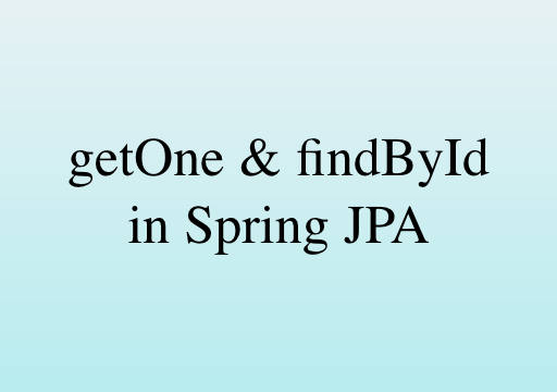 Difference between getOne and findById in Spring Data JPA?