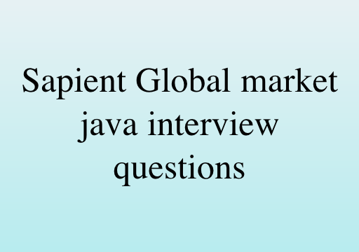 Sapient Global Market Java Interview Questions and Coding