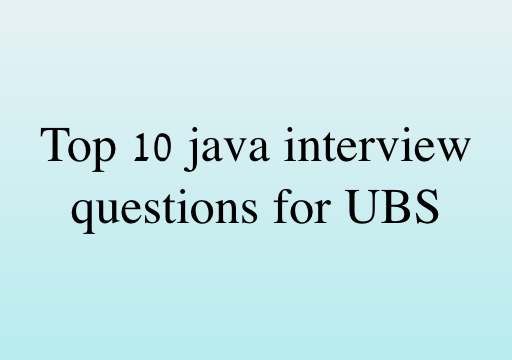 UBS Top 10 Java Interview Questions