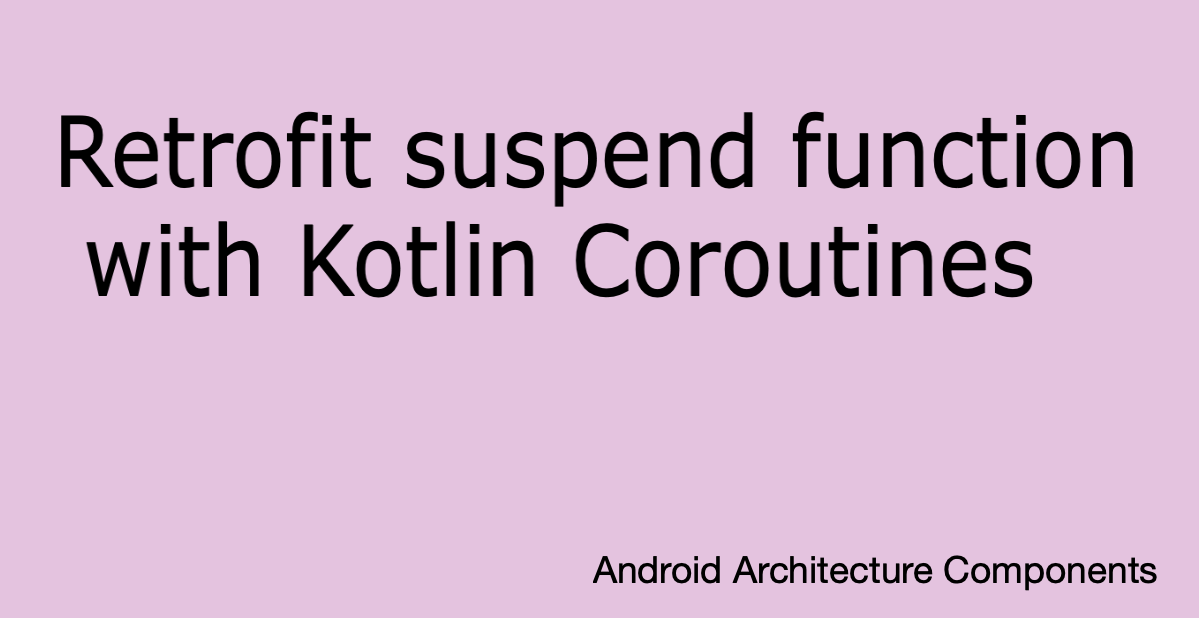Kotlin Coroutines with Retrofit and LiveData