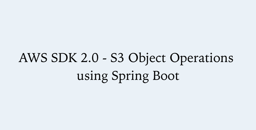 AWS SDK 2 0 - S3 Object Operations using Spring Boot